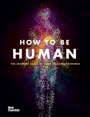 How to Be Human - Consciousness, Language and 48 More Things That Make You You