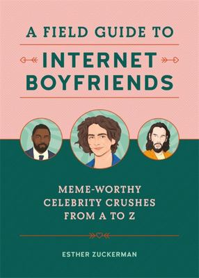 A Field Guide to Internet Boyfriends - Meme-Worthy Celebrity Crushes from a to Z