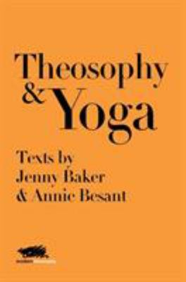 Theosophy and Yoga - Texts by Jenny Baker and Annie Besant