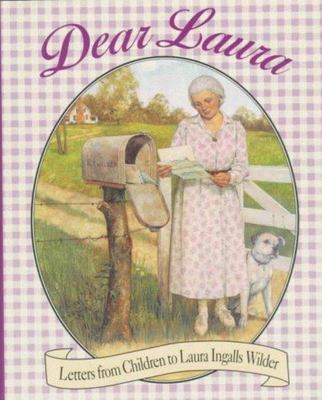 DEAR LAURA LETTERS FROM CHILDREN TO LAURA INGALLS WILDER