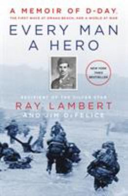 EVERY MAN A HERO MEMOIR OF D DAY