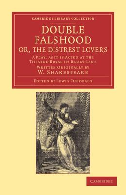 DOUBLE FALSHOOD OR THE DISTREST LOVERS A PLAY AS IT IS NOW ACTED AT THE THEATRE ROYAL IN COVENT-GARDEN WRITTEN ORIG