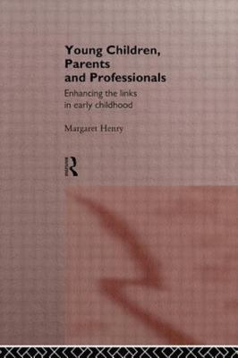 Young Children, Parents and Professionals - Enhancing the Links in Early Childhood
