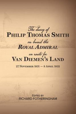 DIARY OF PHILIP THOMAS SMITH ON BOARD THE ROYAL ADMIRAL EN ROUTE FOR VAN DIEMENS LAND 27 NOVEMBER 1831 - 8 APRIL 1832