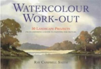 WATERCOLOUR WORK-OUT 50 LANDSCAPE PROJECTS FROM CHOOSING A