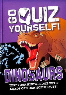 Go Quiz Yourself!: Dinosaurs