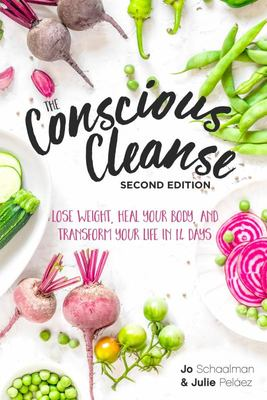 The Conscious Cleanse, Second Edition - Lose Weight, Heal Your Body, and Transform Your Life in 14 Days