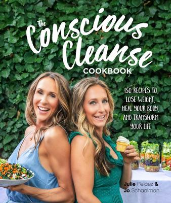 The Conscious Cleanse Cookbook - Lose Weight, Heal Your Body, and Transform Your Life
