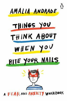 Things You Think about When You Bite Your Nails - A Fear and Anxiety Workbook