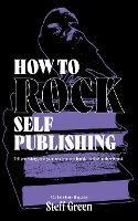 How to Rock Self Publishinga Rage Against the Manuscript Guide