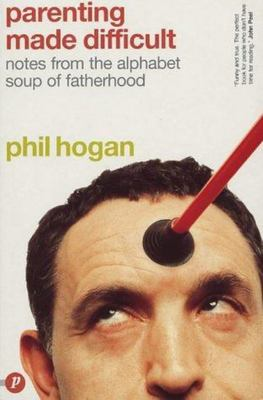 Parenting Made Difficult - Notes from the Alphabet Soup of Fatherhood