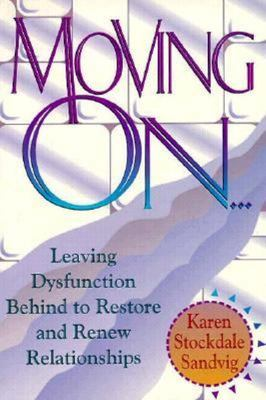 Moving On - Leaving Dysfunction Behind to Restore and Renew Relationships
