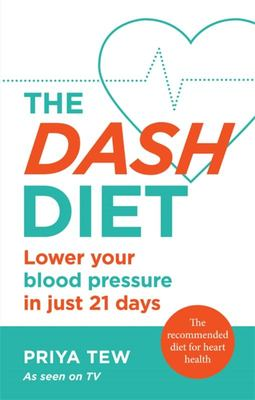 The DASH Diet - Lose Weight and Improve Your Heart Health in 21 Days