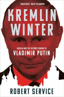 Kremlin Winter - Russia and the Second Coming of Vladimir Putin