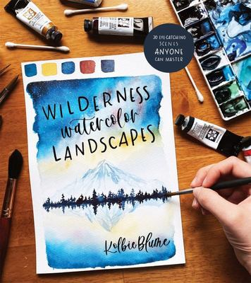 Wilderness Watercolor Landscapes - 30 Eye-Catching Scenes Anyone Can Master