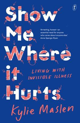 Show Me Where It Hurts: Living with Invisible Illness