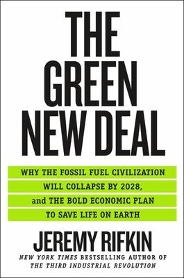 The Green New Deal - Why the Fossil Fuel Civilization Will Collapse by 2028, and the Bold Economic Plan to Save Life on Earth