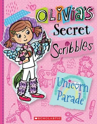 Unicorn Parade (#9 Olivia's Secret Scribbles)