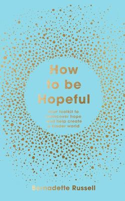 How to Be Hopeful - Inspiring Ways to Find Hope - and Hold onto It
