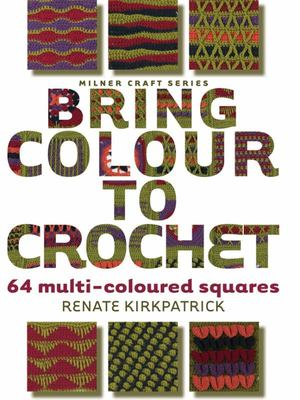 Bring Colour to Crochet: 64 Multi-coloured Squares