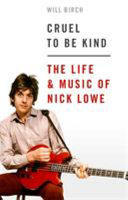 Cruel to Be Kind - The Life and Music of Nick Lowe