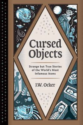 Cursed Objects - Strange but True Stories of the World's Most Infamous Items