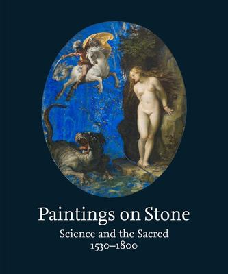 Paintings on Stone: Science and the Sacred, 1530-1800 - Science and the Sacred, 1530-1800