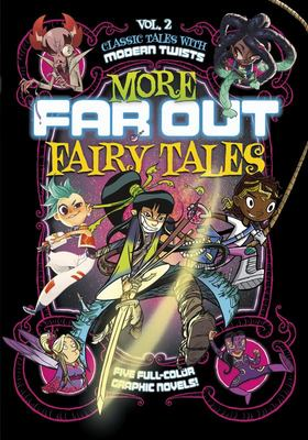 MORE FAR OUT FAIRY TALES: FIVE FULL-COLOR GRAPHIC NOVELS (Far Out Fairy Tales)