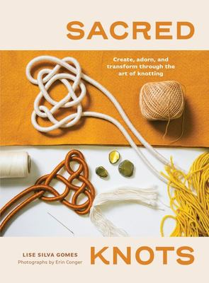 Sacred Knots - Create, Adorn, and Transform Through the Art of Knotting