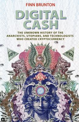 Digital Cash - The Unknown History of the Anarchists, Utopians, and Technologists Who Created Cryptocurrency