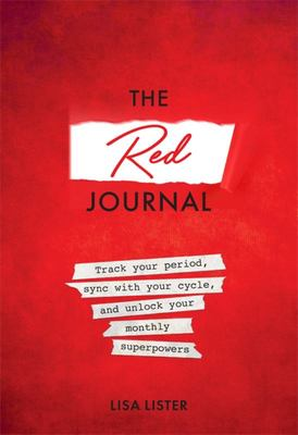 The Red Journal - Track Your Period, Sync with Your Cycle, and Unlock Your Monthly Superpowers