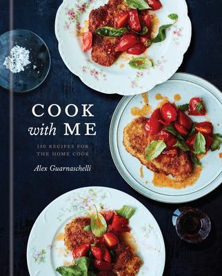 Cook with Me - 150 Recipes for the Home Cook: a Cookbook
