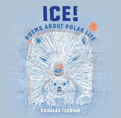 Ice! Poems about Polar Life