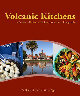 Volcanic Kitchens - A Further Collection of Recipes, Stories and Photographs