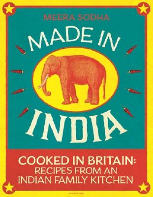 Made in India: Cooked in Britain: Recipes from an Indian Family Kitchen
