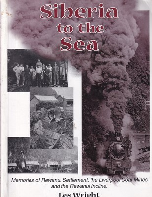 Siberia to the Sea - Memories of the Rewanui Settlement, Liverpool Coal Mines and Rewanui Incline
