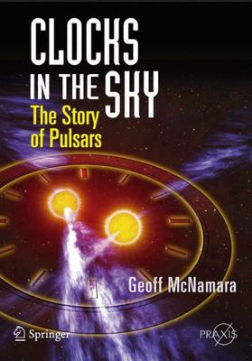 CLOCKS IN THE SKY THE STORY OF PULSARS