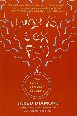 Why Is Sex Fun? : The Evolution of Human Sexuality