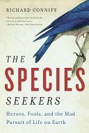 The Species Seekers: Heroes, Fools, and the Mad Pursuit of Life on Earth