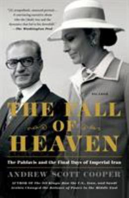 The Fall of Heaven - The Pahlavis and the Final Days of Imperial Iran