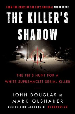 The Killer's Shadow - The FBI's Hunt for a White Supremacist Serial Killer