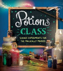 Potions Class: Science experiments for the magically minded