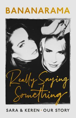 Bananarama: Really Saying Something