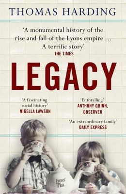 Legacy: One Family, a Cup of Tea and the Company That Took on the World - Lyons