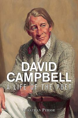 David Campbell - A Life of the Poet