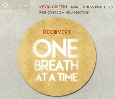 Recovery One Breath at a Time - Mindfulness Practices for Overcoming Addiction