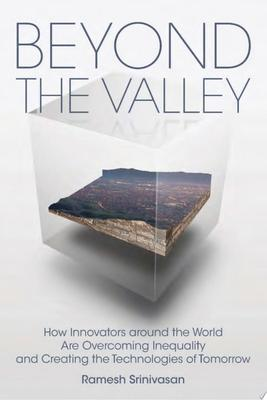 Beyond the Valley - How Innovators Around the World Are Overcoming Inequality and Creating the Technologies of Tomorrow