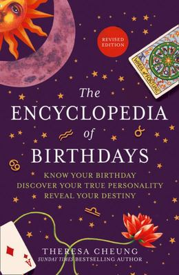 Encyclopedia Of Birthdays [Revised Edition]: Know Your Birthday. Discover Your True Personality. Reveal Your Destiny.