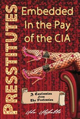 Presstitutes Embedded in the Pay of the CIA - A Confession from the Profession