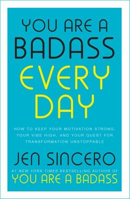 You Are a Badass Every Day - How to Keep Your Motivation Strong, Your Vibe High, and Your Quest for Transformation Unstoppable